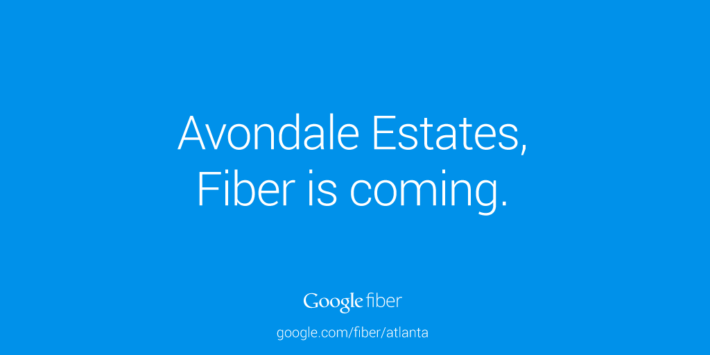 Avondale Estates, Fiber is coming. Google Fiber